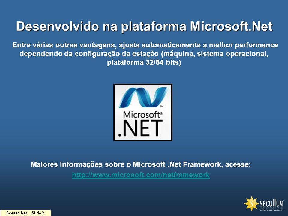 Acesso.Net - Slide 2 Desenvolvido na plataforma Microsoft.Net Entre várias outras vantagens, ajusta automaticamente a melhor performance dependendo da
