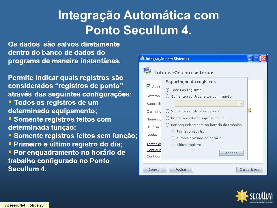 Acesso.Net - Slide 20 Integração Automática com Ponto Secullum 4. Os dados são salvos diretamente dentro do banco de dados do programa de maneira inst