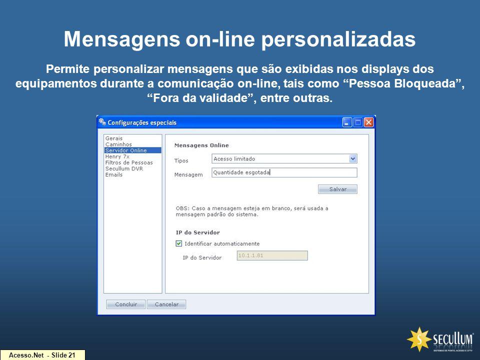 Acesso.Net - Slide 21 Mensagens on-line personalizadas Permite personalizar mensagens que são exibidas nos displays dos equipamentos durante a comunic