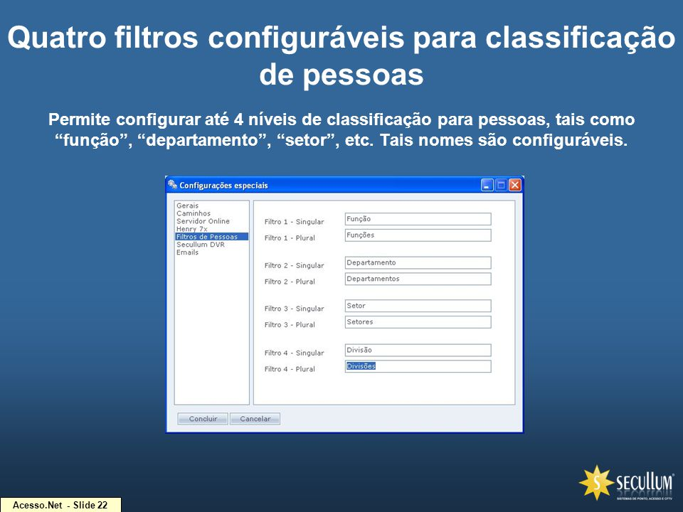 Acesso.Net - Slide 22 Quatro filtros configuráveis para classificação de pessoas Permite configurar até 4 níveis de classificação para pessoas, tais c