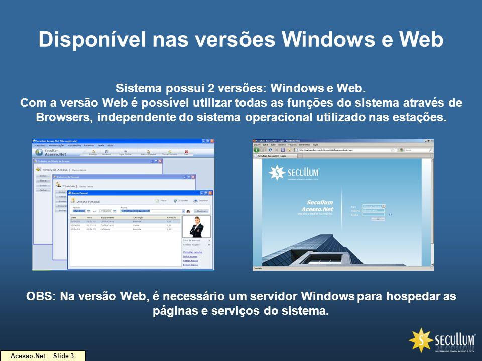 Acesso.Net - Slide 3 Disponível nas versões Windows e Web Sistema possui 2 versões: Windows e Web. Com a versão Web é possível utilizar todas as funçõ