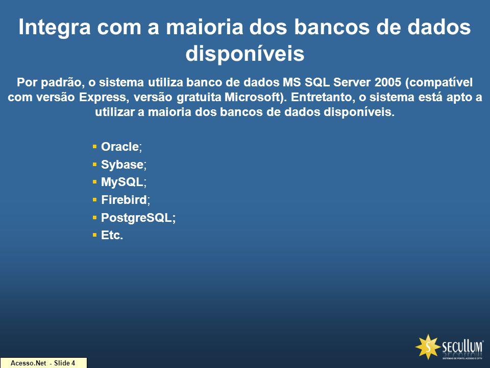 Acesso.Net - Slide 4 Integra com a maioria dos bancos de dados disponíveis Por padrão, o sistema utiliza banco de dados MS SQL Server 2005 (compatível