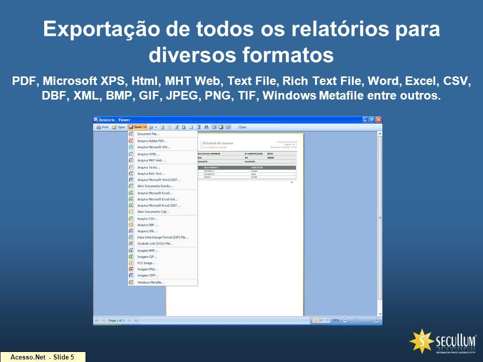 Acesso.Net - Slide 5 Exportação de todos os relatórios para diversos formatos PDF, Microsoft XPS, Html, MHT Web, Text File, Rich Text File, Word, Exce
