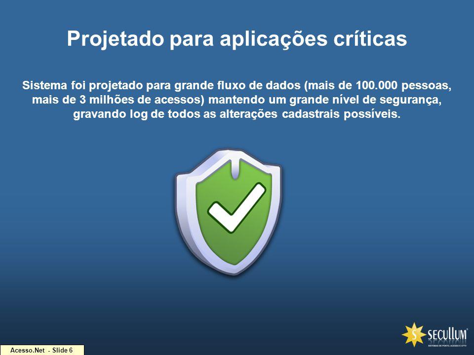 Acesso.Net - Slide 6 Projetado para aplicações críticas Sistema foi projetado para grande fluxo de dados (mais de 100.000 pessoas, mais de 3 milhões d