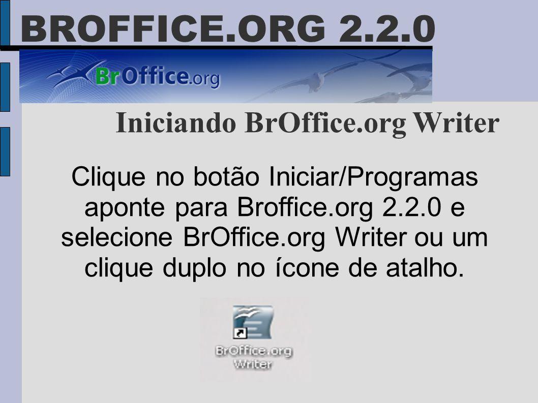 BROFFICE.ORG 2.2.0 Iniciando BrOffice.org Writer Clique no botão Iniciar/Programas aponte para Broffice.org 2.2.0 e selecione BrOffice.org Writer ou u