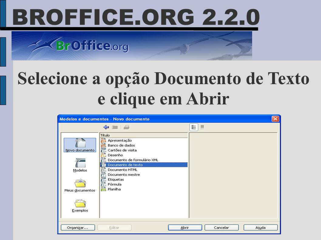 BROFFICE.ORG 2.2.0 Selecione a opção Documento de Texto e clique em Abrir