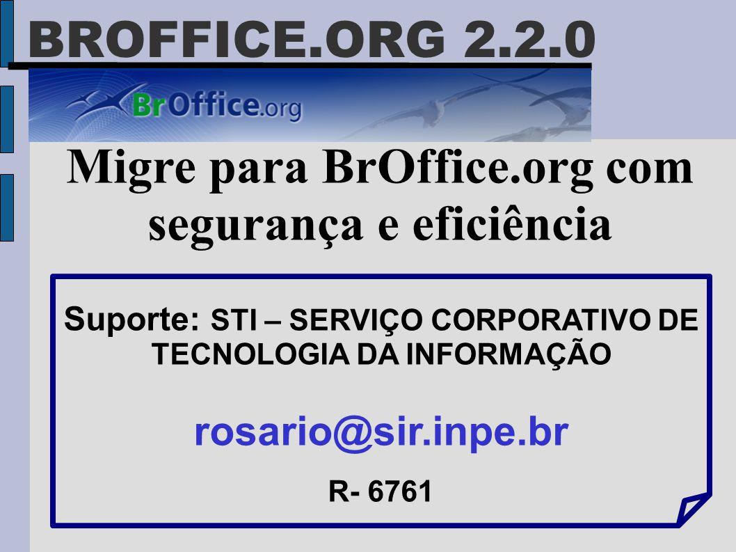 BROFFICE.ORG 2.2.0 Migre para BrOffice.org com segurança e eficiência Suporte: STI – SERVIÇO CORPORATIVO DE TECNOLOGIA DA INFORMAÇÃO rosario@sir.inpe.