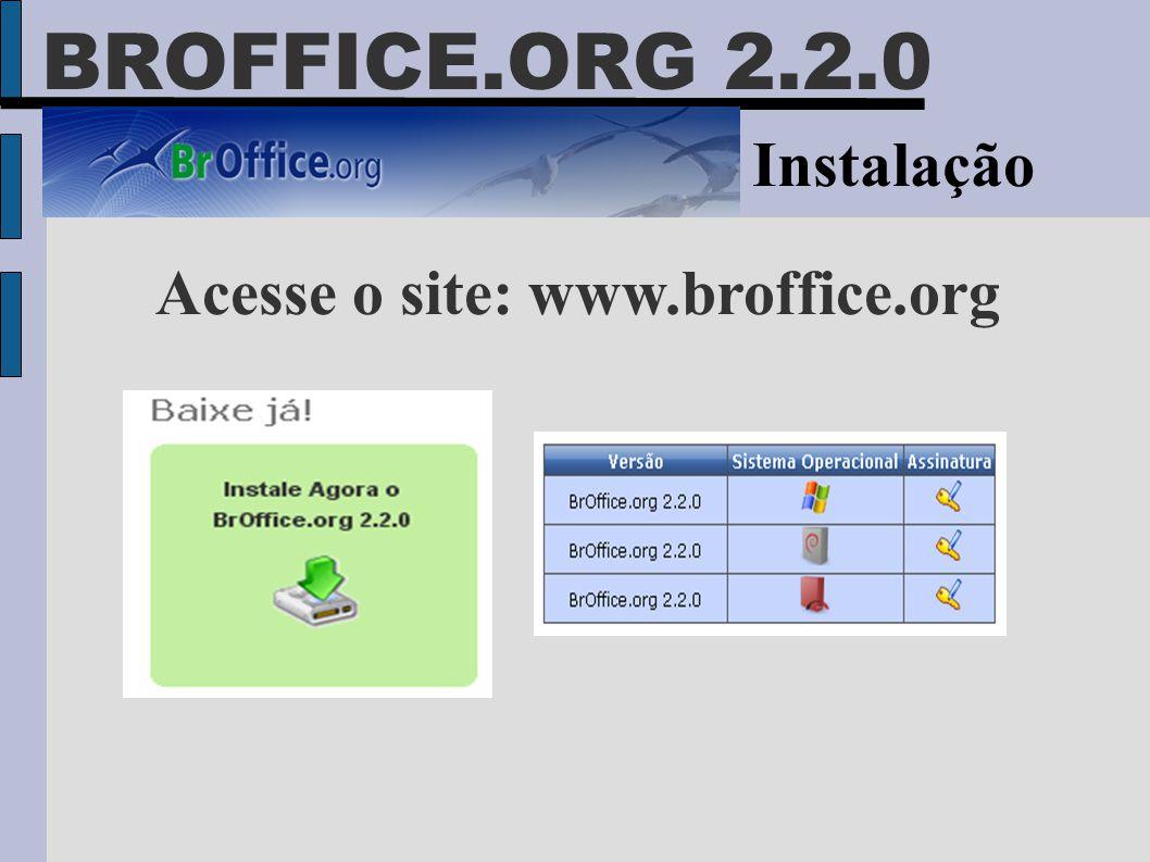 BROFFICE.ORG 2.2.0 Instalação Acesse o site: www.broffice.org