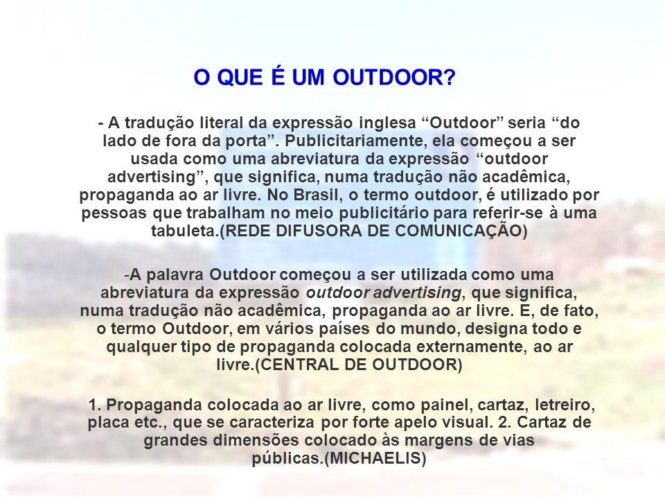 """O QUE É UM OUTDOOR? - A tradução literal da expressão inglesa """"Outdoor"""" seria """"do lado de fora da porta"""". Publicitariamente, ela começou a ser usada c"""