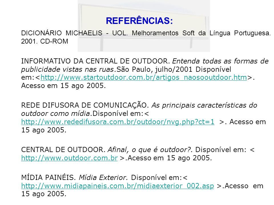 REFERÊNCIAS: DICIONÁRIO MICHAELIS - UOL. Melhoramentos Soft da Língua Portuguesa. 2001. CD-ROM INFORMATIVO DA CENTRAL DE OUTDOOR. Entenda todas as for