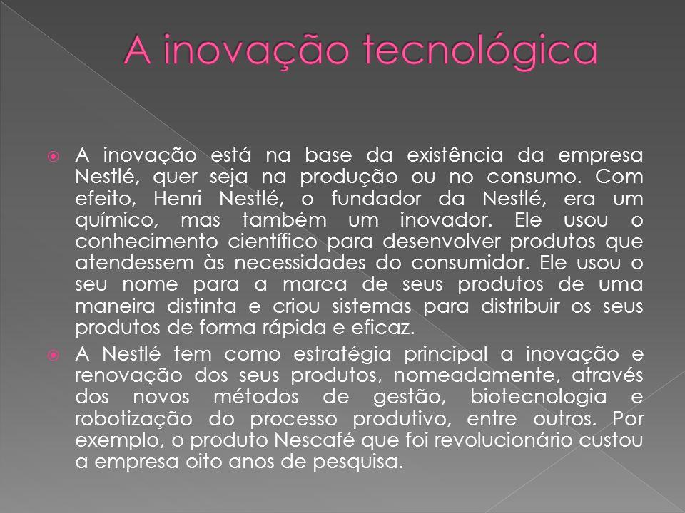 A inovação está na base da existência da empresa Nestlé, quer seja na produção ou no consumo.