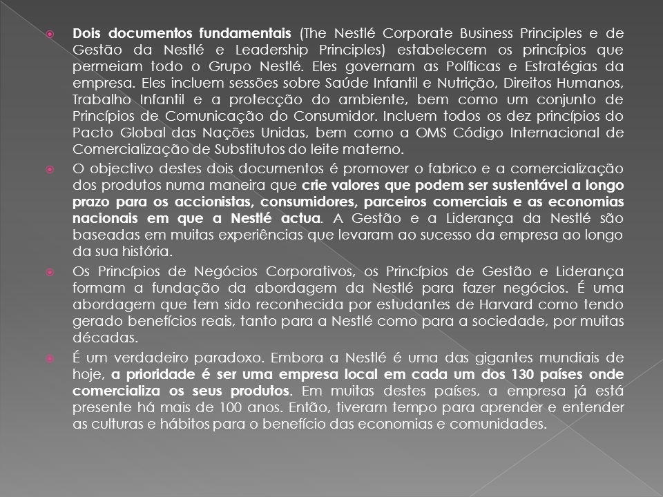 Dois documentos fundamentais (The Nestlé Corporate Business Principles e de Gestão da Nestlé e Leadership Principles) estabelecem os princípios que permeiam todo o Grupo Nestlé.