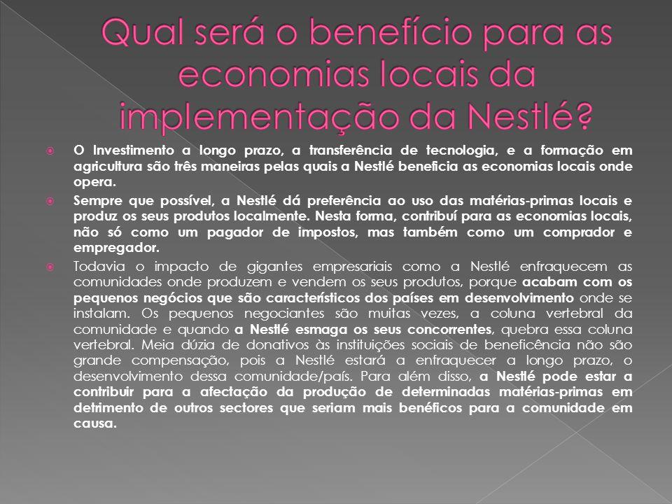  O Investimento a longo prazo, a transferência de tecnologia, e a formação em agricultura são três maneiras pelas quais a Nestlé beneficia as economias locais onde opera.