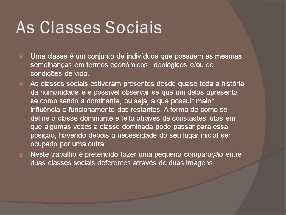  Uma classe é um conjunto de indivíduos que possuem as mesmas semelhanças em termos económicos, ideológicos e/ou de condições de vida.