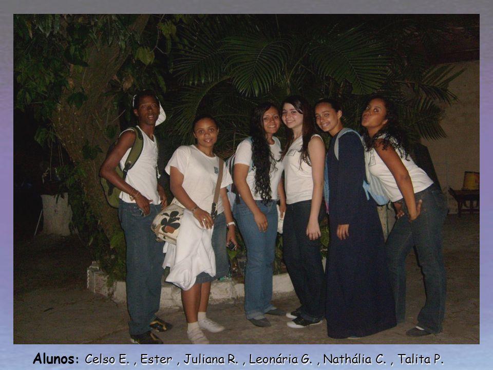 Celso E., Ester, Juliana R., Leonária G., Nathália C., TalitaP. Alunos : Celso E., Ester, Juliana R., Leonária G., Nathália C., Talita P.