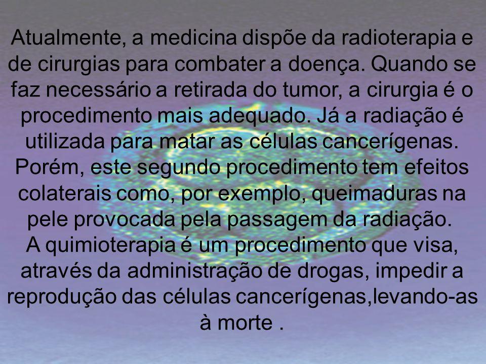 Atualmente, a medicina dispõe da radioterapia e de cirurgias para combater a doença. Quando se faz necessário a retirada do tumor, a cirurgia é o proc