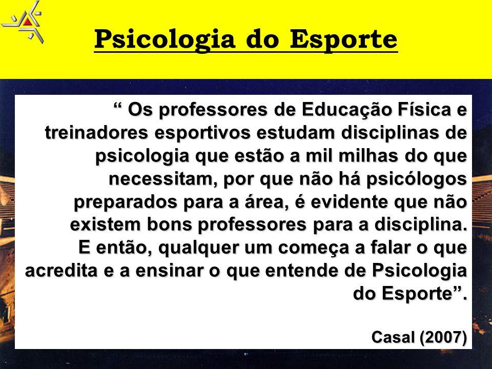 """Psicologia do Esporte """" Os professores de Educação Física e treinadores esportivos estudam disciplinas de psicologia que estão a mil milhas do que nec"""