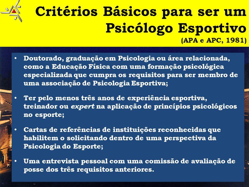 Critérios Básicos para ser um Psicólogo Esportivo (APA e APC, 1981) • Doutorado, graduação em Psicologia ou área relacionada, como a Educação Física c