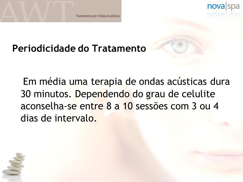 Periodicidade do Tratamento Em média uma terapia de ondas acústicas dura 30 minutos. Dependendo do grau de celulite aconselha-se entre 8 a 10 sessões