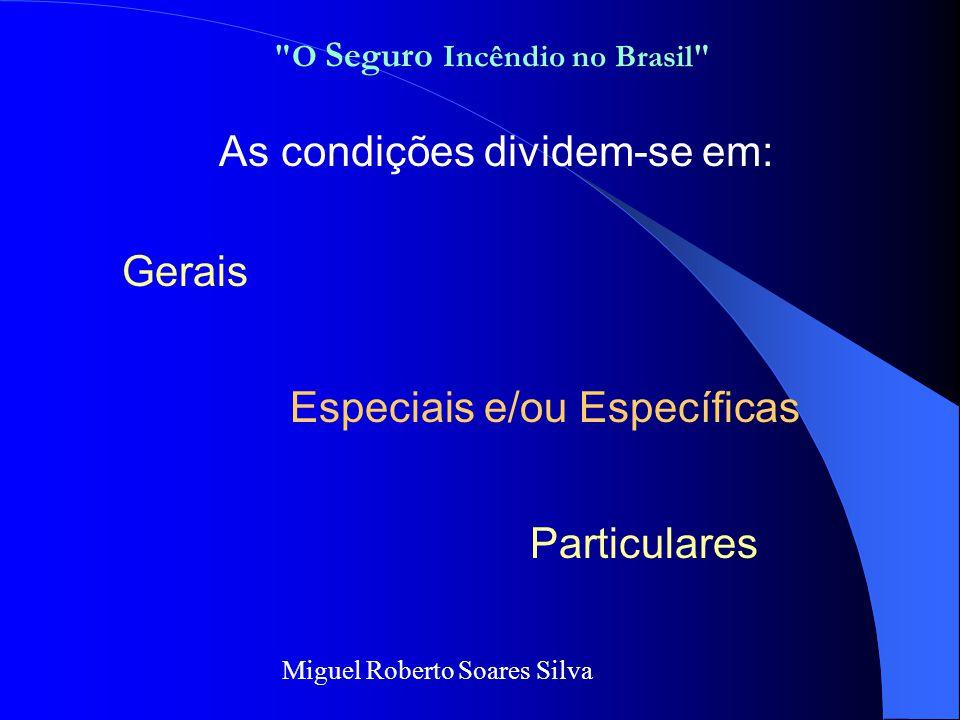 •CONDIÇÕES – Termo que define as bases do contrato de seguro, onde estão definidos, por meios de Cláusulas ou seja, todos os direitos e obrigações do