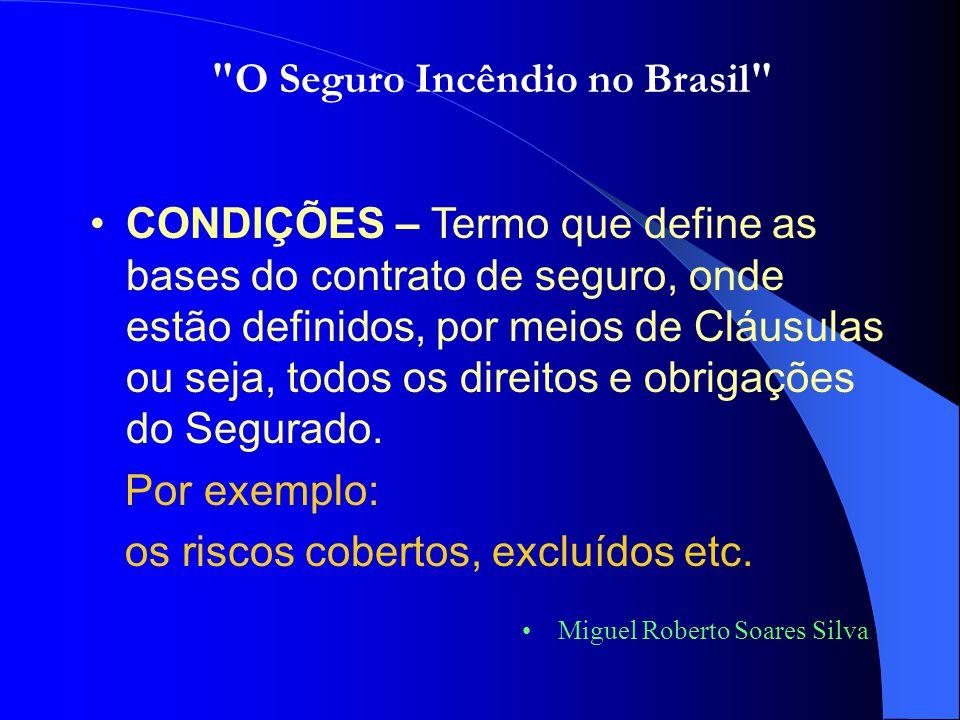 •CONDIÇÕES – Termo que define as bases do contrato de seguro, onde estão definidos, por meios de Cláusulas ou seja, todos os direitos e obrigações do Segurado.