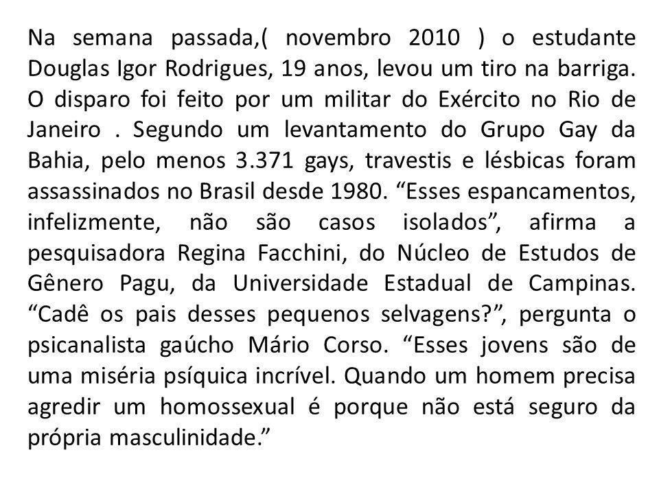 Na semana passada,( novembro 2010 ) o estudante Douglas Igor Rodrigues, 19 anos, levou um tiro na barriga.