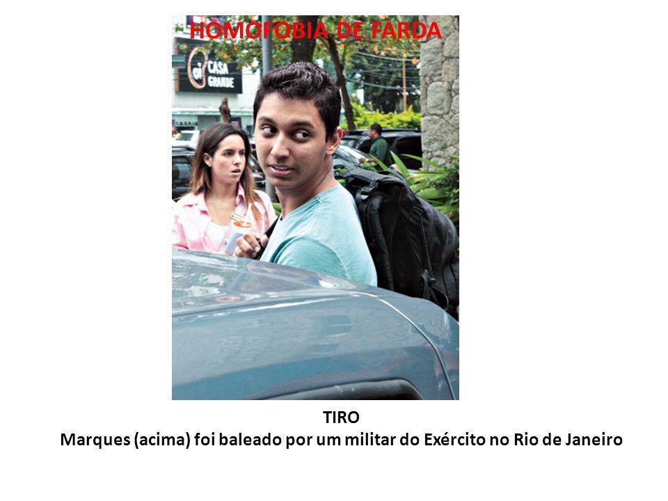 HOMOFOBIA DE FARDA TIRO Marques (acima) foi baleado por um militar do Exército no Rio de Janeiro