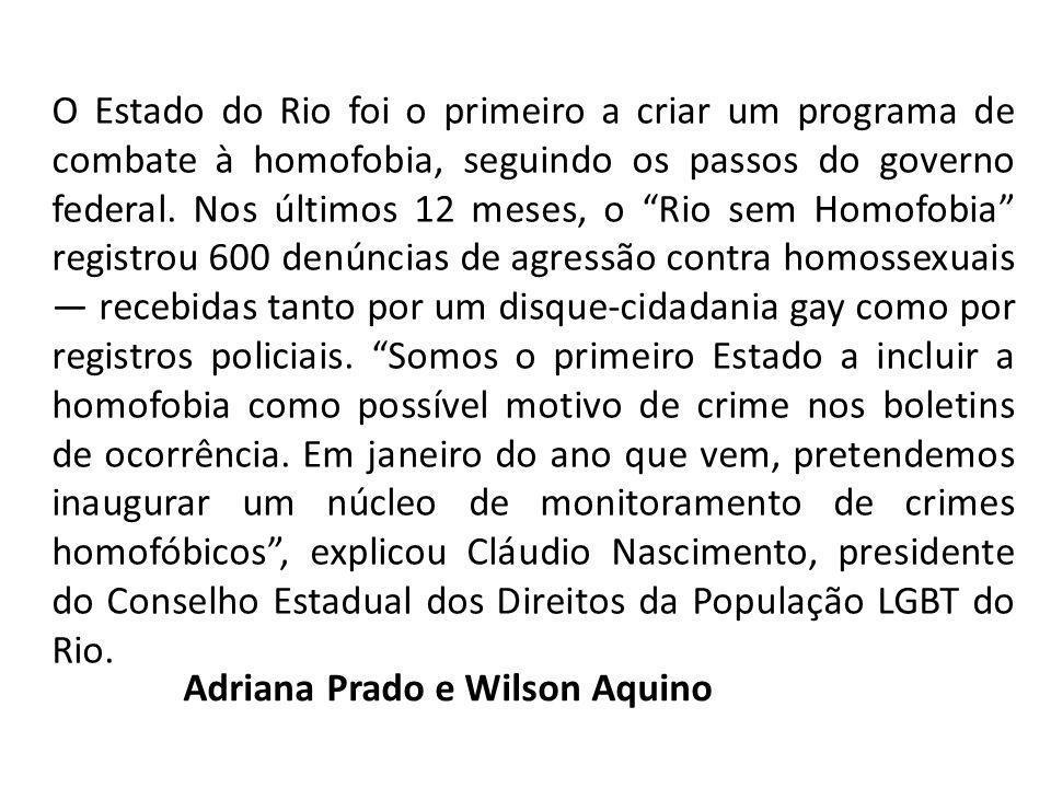 """O Estado do Rio foi o primeiro a criar um programa de combate à homofobia, seguindo os passos do governo federal. Nos últimos 12 meses, o """"Rio sem Hom"""
