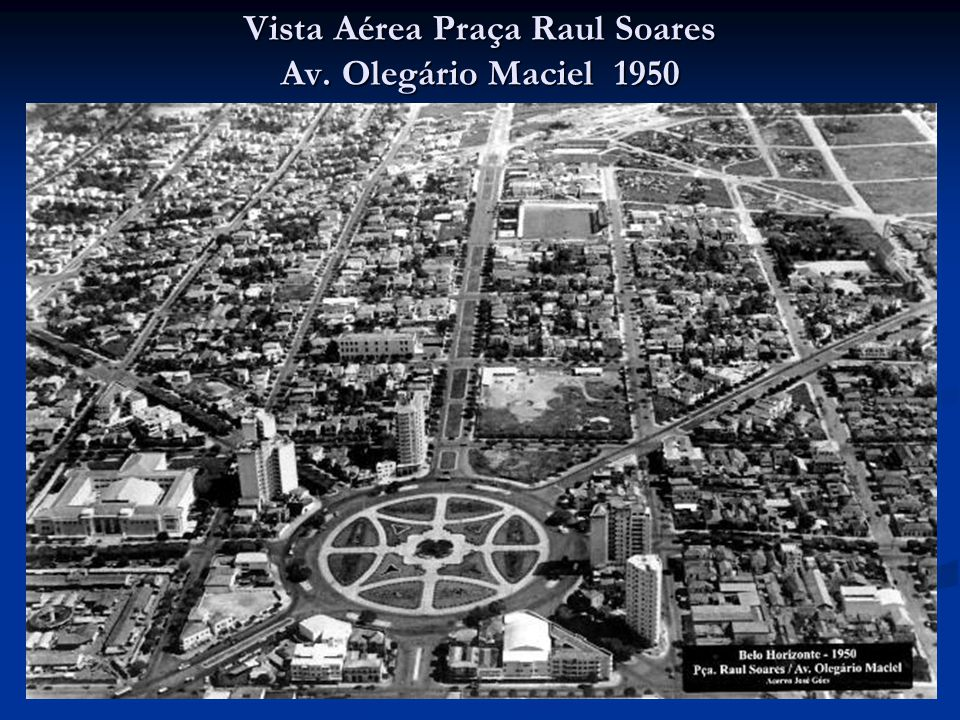 Vista Aérea Praça Raul Soares Av. Olegário Maciel 1950