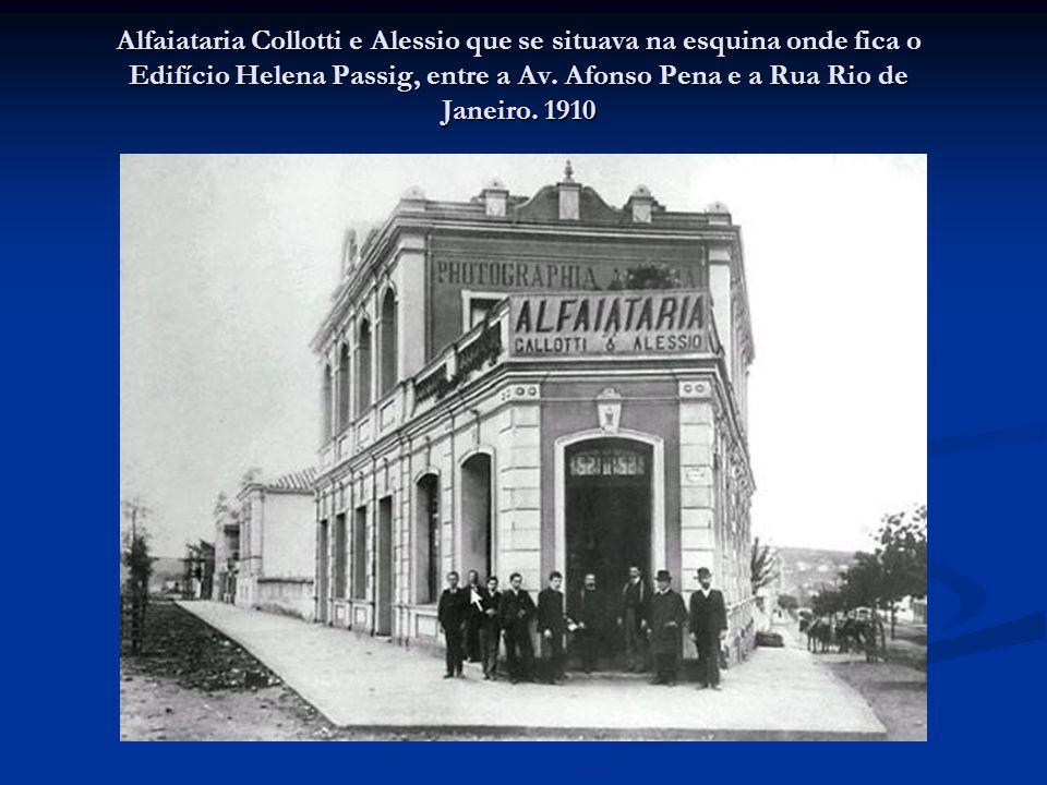 Alfaiataria Collotti e Alessio que se situava na esquina onde fica o Edifício Helena Passig, entre a Av. Afonso Pena e a Rua Rio de Janeiro. 1910