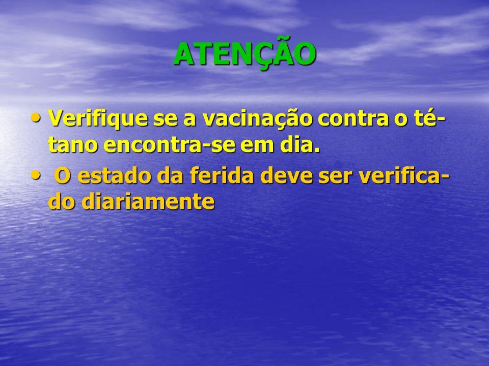 ATENÇÃO • Verifique se a vacinação contra o té- tano encontra-se em dia. • O estado da ferida deve ser verifica- do diariamente