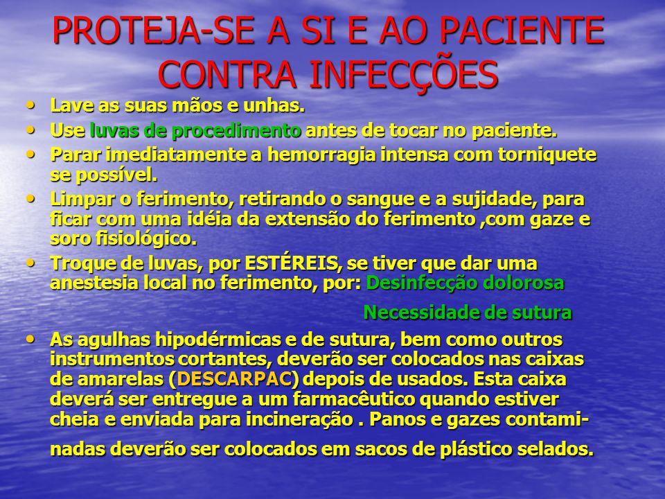 PROTEJA-SE A SI E AO PACIENTE CONTRA INFECÇÕES • Lave as suas mãos e unhas. • Use luvas de procedimento antes de tocar no paciente. • Parar imediatame