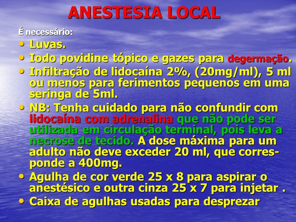 ANESTESIA LOCAL ANESTESIA LOCAL É necessário: • Luvas. • Iodo povidine tópico e gazes para degermação. • Infiltração de lidocaína 2%, (20mg/ml), 5 ml