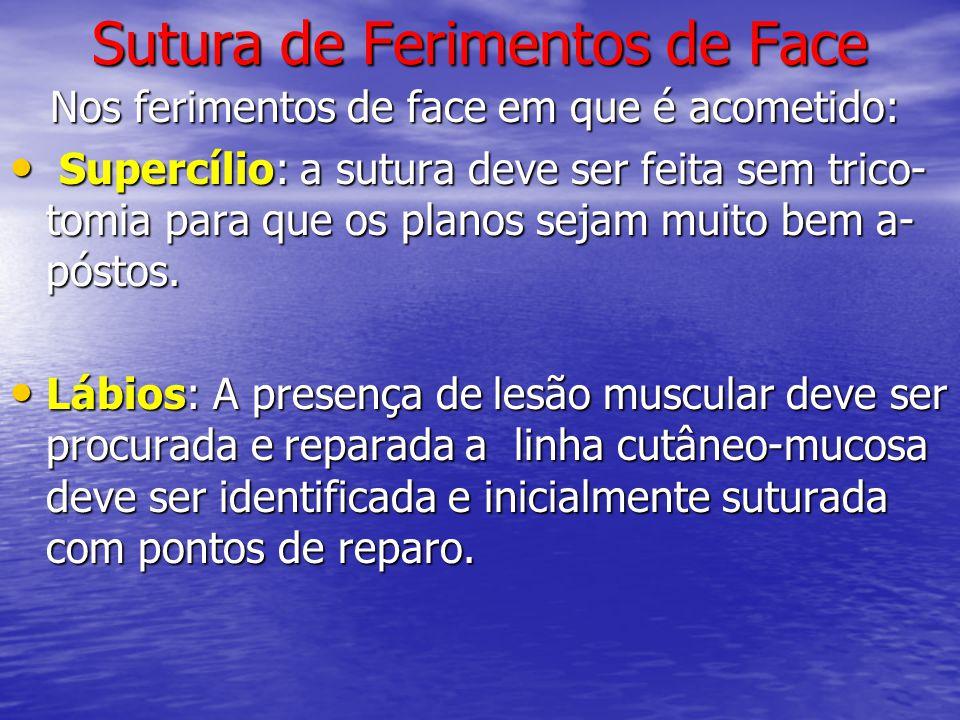 Sutura de Ferimentos de Face Nos ferimentos de face em que é acometido: Nos ferimentos de face em que é acometido: • Supercílio: a sutura deve ser fei