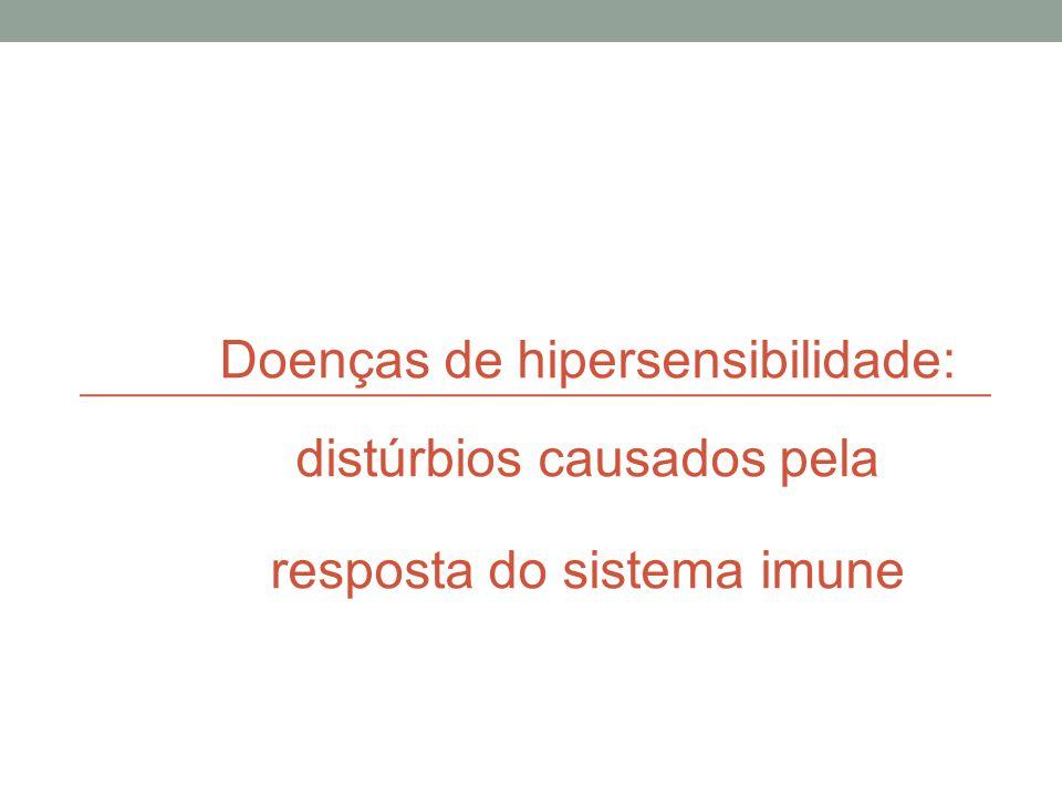 Doenças de hipersensibilidade • Doenças causadas pela resposta do sistema imune: • Respostas não reguladas a Ag estranhos  lesão tecidual • granuloma na esquistossomose • reação alérgica a camarão • Respostas contra Ag próprios (autoimunidade)  doenças autoimunes • auto anticorpos no lúpus eritematoso sistêmico