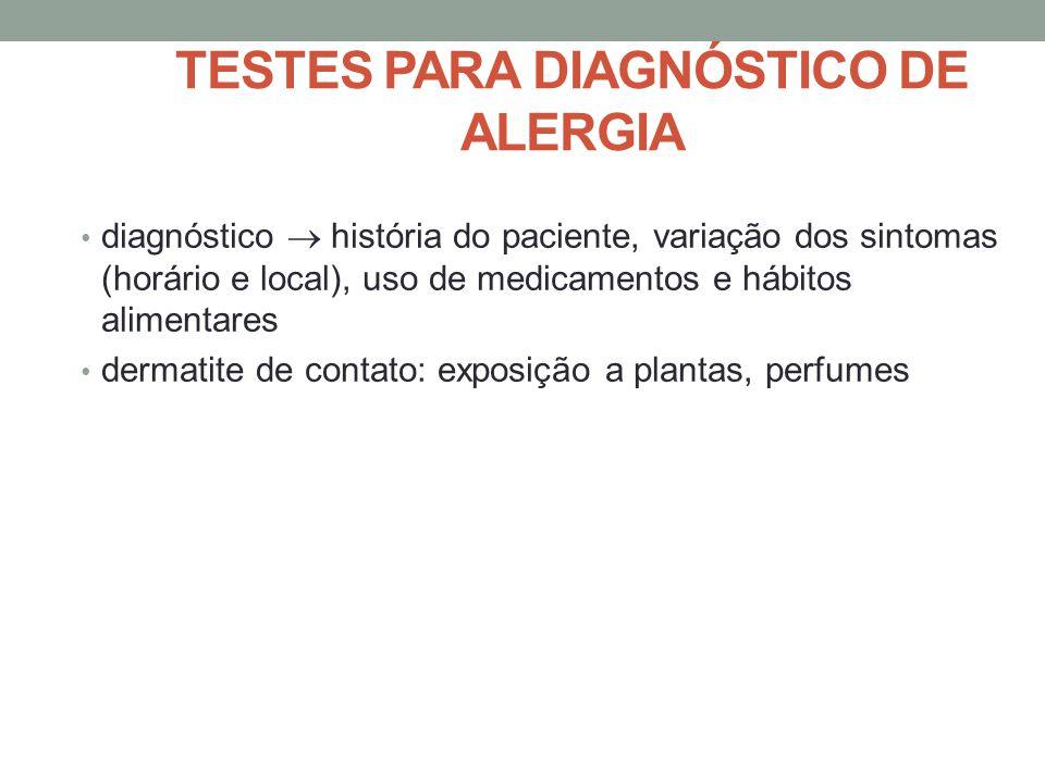 TESTES PARA DIAGNÓSTICO DE ALERGIA • diagnóstico  história do paciente, variação dos sintomas (horário e local), uso de medicamentos e hábitos alimen