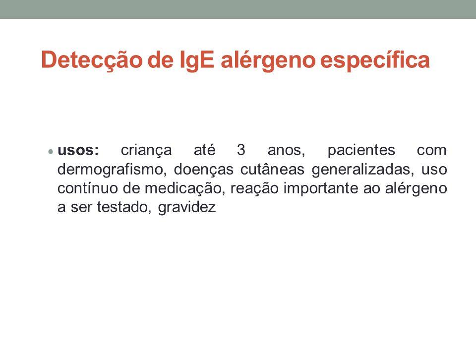 Detecção de IgE alérgeno específica  usos: criança até 3 anos, pacientes com dermografismo, doenças cutâneas generalizadas, uso contínuo de medicação