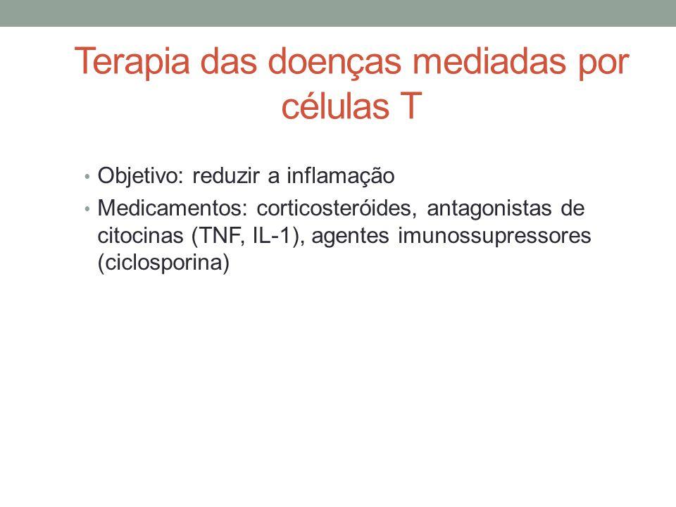 Terapia das doenças mediadas por células T • Objetivo: reduzir a inflamação • Medicamentos: corticosteróides, antagonistas de citocinas (TNF, IL-1), a