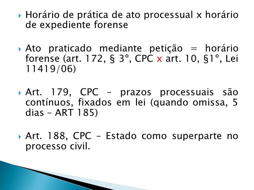  Horário de prática de ato processual x horário de expediente forense  Ato praticado mediante petição = horário forense (art.
