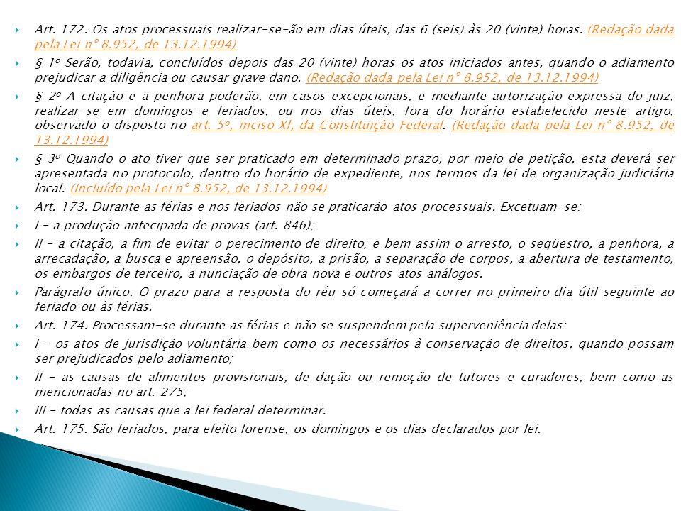  Art.172. Os atos processuais realizar-se-ão em dias úteis, das 6 (seis) às 20 (vinte) horas.