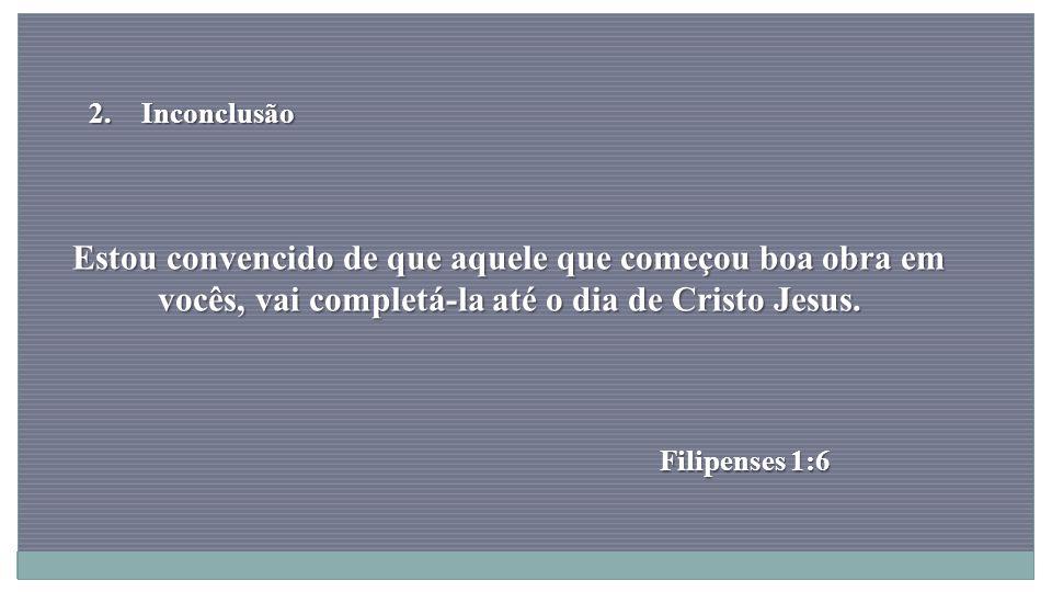 Portanto, sejam imitadores de Deus, como filhos amados. Efésios 5:1 2.Inconclusão