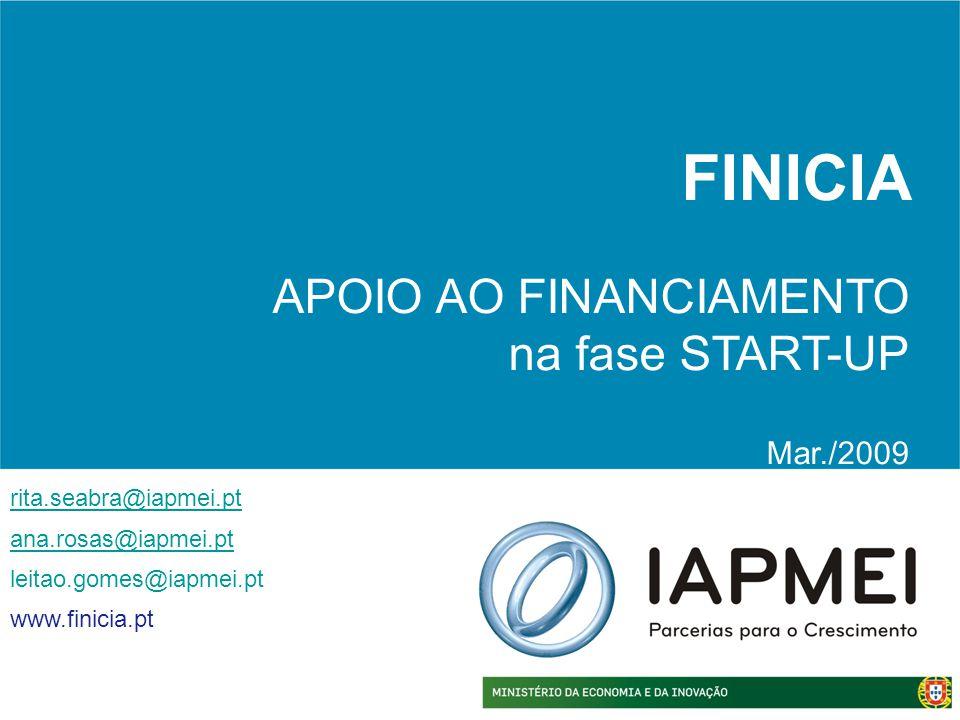 FINICIA APOIO AO FINANCIAMENTO na fase START-UP Mar./2009 rita.seabra@iapmei.pt ana.rosas@iapmei.pt leitao.gomes@iapmei.pt www.finicia.pt