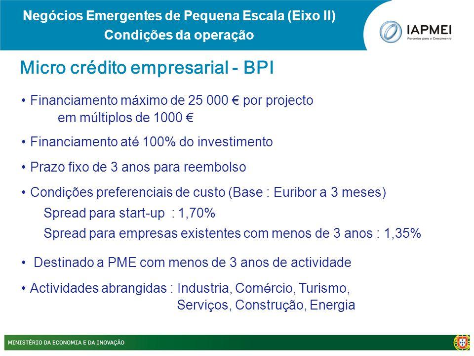•Financiamento m á ximo de 25 000 € por projecto em m ú ltiplos de 1000 € •Financiamento at é 100% do investimento •Prazo fixo de 3 anos para reembols
