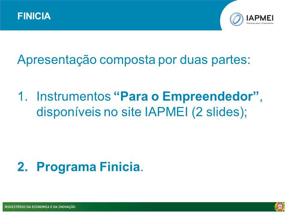 """FINICIA Apresentação composta por duas partes: 1.Instrumentos """"Para o Empreendedor"""", disponíveis no site IAPMEI (2 slides); 2.Programa Finicia."""