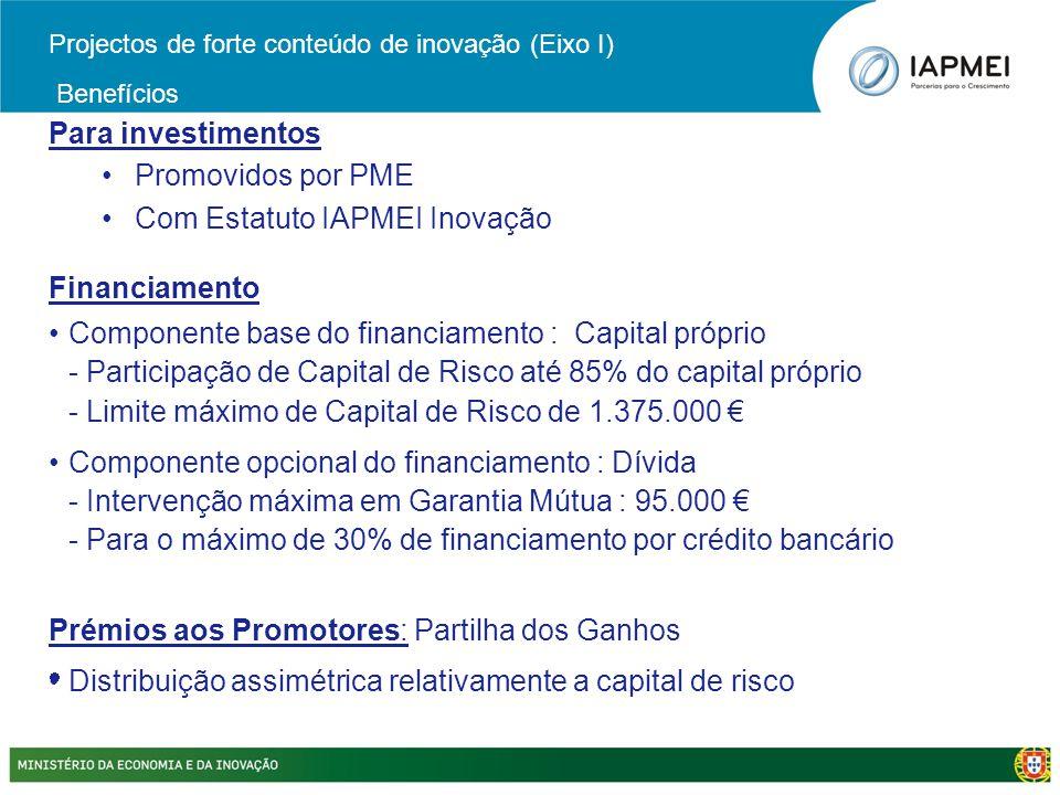 Para investimentos •Promovidos por PME •Com Estatuto IAPMEI Inovação Financiamento •Componente base do financiamento : Capital próprio - Participação
