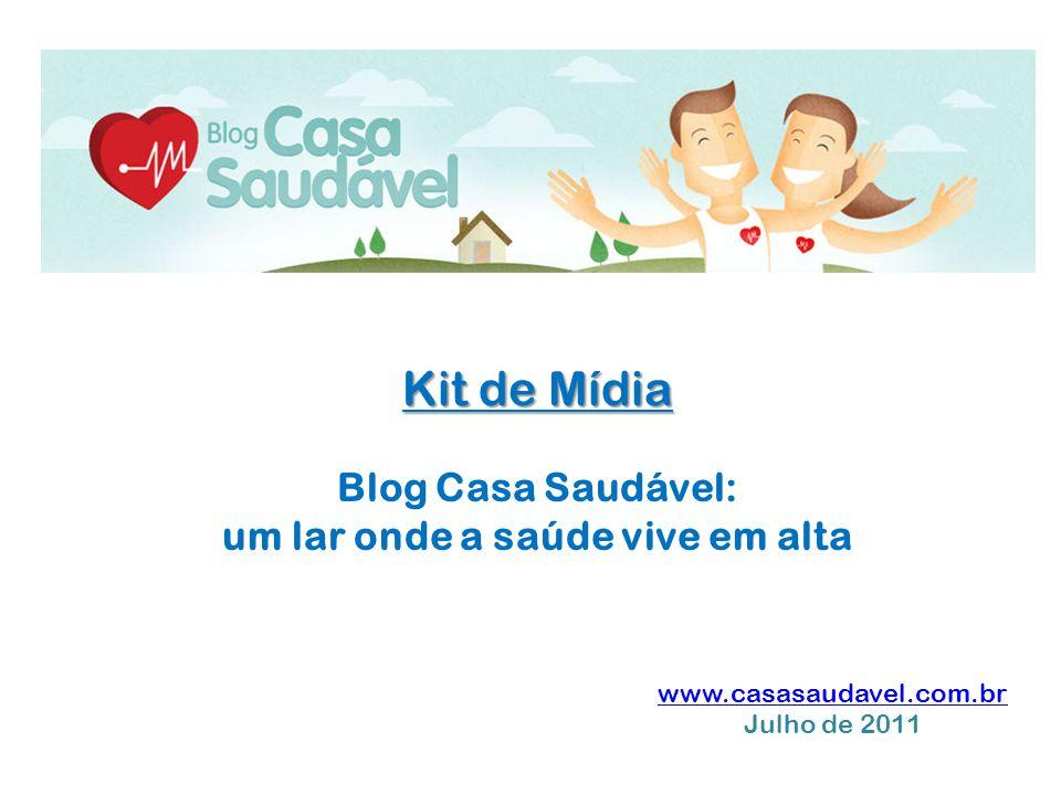 Kit de Mídia Blog Casa Saudável: um lar onde a saúde vive em alta www.casasaudavel.com.br Julho de 2011