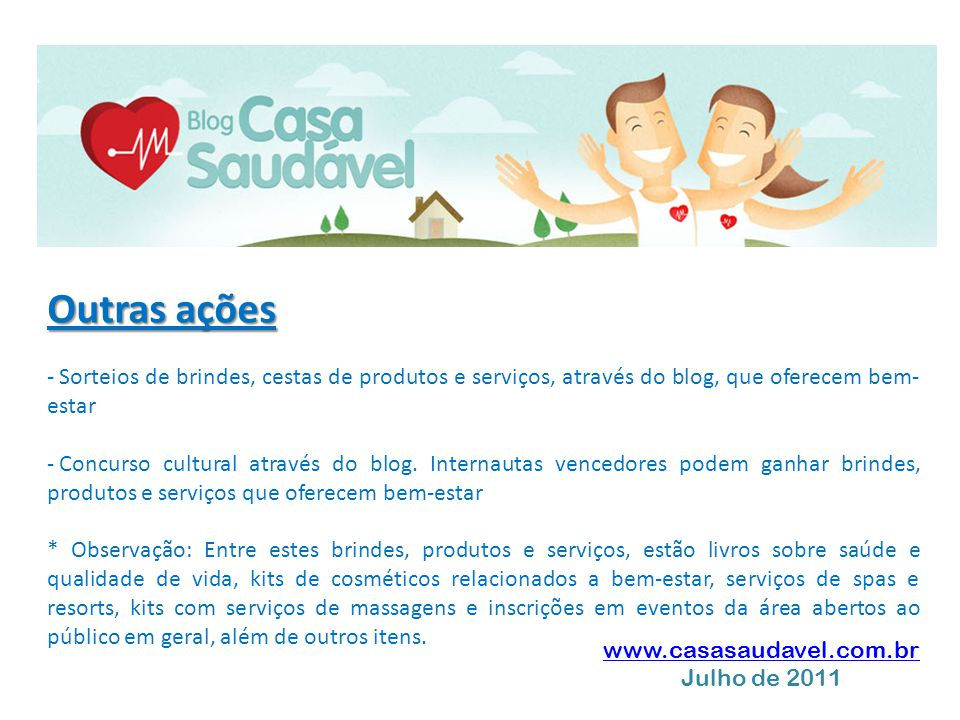 Outras ações - Sorteios de brindes, cestas de produtos e serviços, através do blog, que oferecem bem- estar - Concurso cultural através do blog. Inter