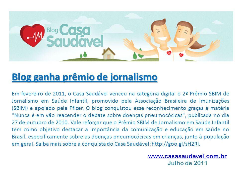 Blog ganha prêmio de jornalismo Em fevereiro de 2011, o Casa Saudável venceu na categoria digital o 2º Prêmio SBIM de Jornalismo em Saúde Infantil, pr
