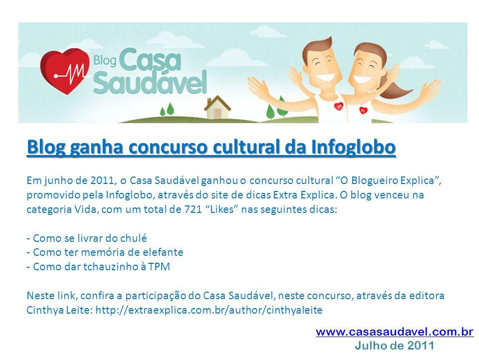 """www.casasaudavel.com.br Julho de 2011 Blog ganha concurso cultural da Infoglobo Em junho de 2011, o Casa Saudável ganhou o concurso cultural """"O Blogue"""