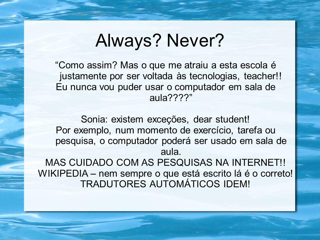 """Always? Never? """"Como assim? Mas o que me atraiu a esta escola é justamente por ser voltada às tecnologias, teacher!! Eu nunca vou puder usar o computa"""